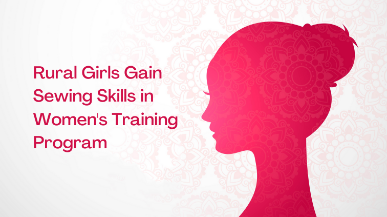 Rural Girls Obtain Sewing Skills at Women's Training Program